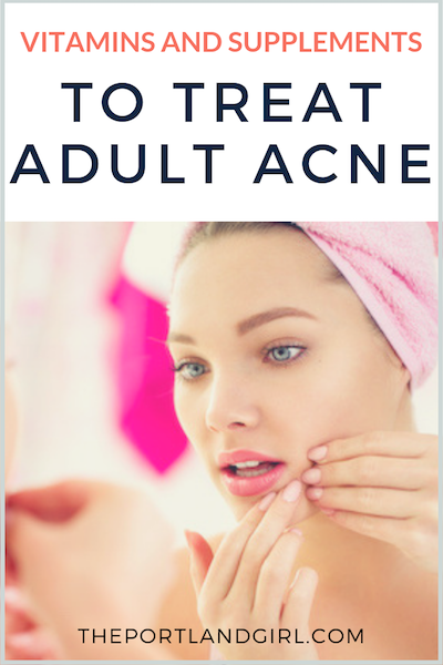 Vitamins and Supplements to Treat Adult Acne - The Portland Girl