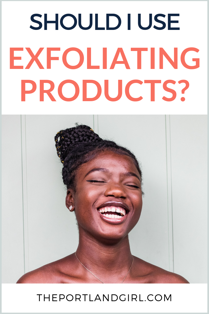 Should I Use Exfoliating Products? - The Portland Girl